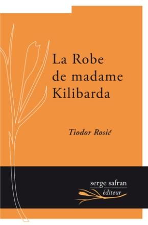 La Robe de madame Kilibarda de Tiodor Rosic